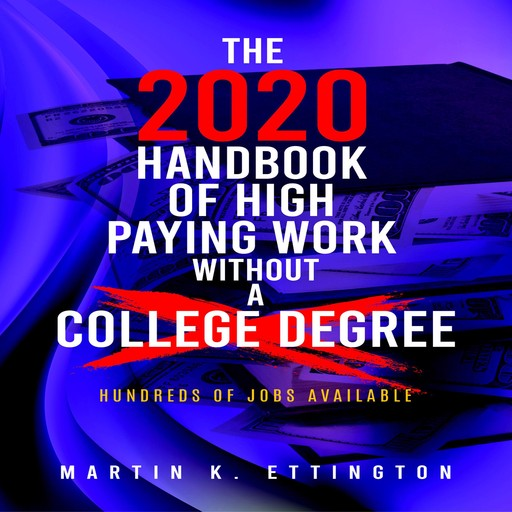The 2020 Handbook of High Paying Work Without a College Degree, Martin K. Ettington