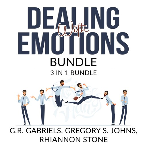Dealing with Emotions Bundle: 3 in 1 Bundle, Anger Management, Mood Therapy, and Emotional First Aid, G.R. Gabriels, Gregory S. Johns, Rhiannon Stone