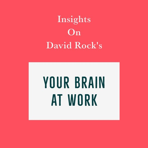 Insights on David Rock's Your Brain at Work, Swift Reads