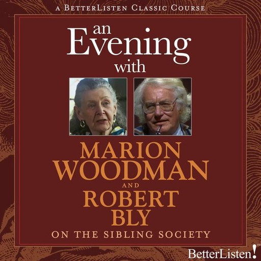 An Evening with Marion Woodman and Robert Bly on The Sibling Society, Robert Bly, Marion Woodman