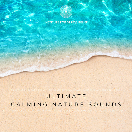 Ultimate Calming Nature Sounds With Calming Music For Hypnosis, Meditation, Energy Work, Deep Sleep, Jordan Fayette