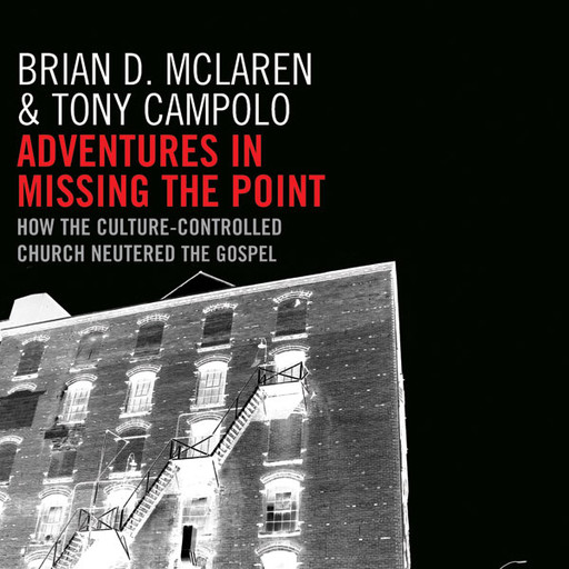 Adventures in Missing the Point, Brian McLaren, Tony Campolo