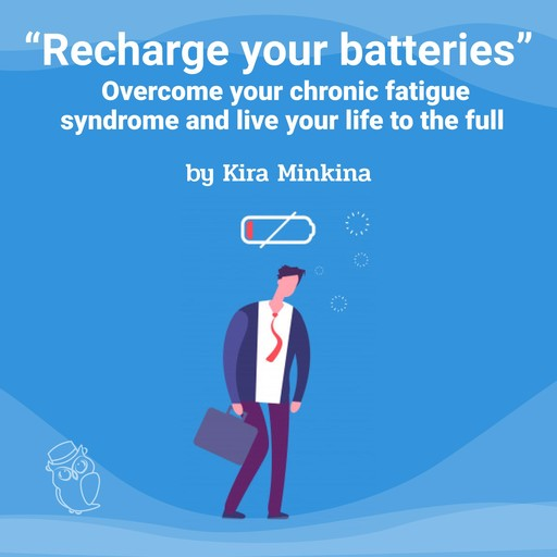 Recharge your batteries: Overcome your chronic fatigue syndrome and live your life to the full, Kira Minkina