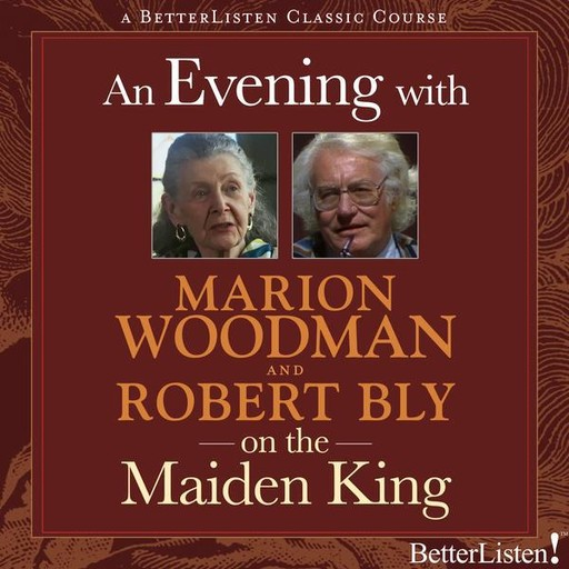 An Evening with Marion Woodman and Robert Bly on The Maiden King, Robert Bly, Marion Woodman