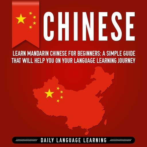 Chinese: Learn Mandarin Chinese for Beginners: A Simple Guide That Will Help You on Your Language Learning Journey, Daily Language Learning