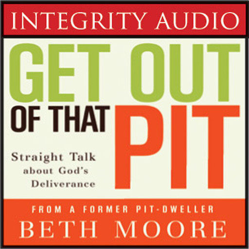 Get Out of That Pit, Beth Moore