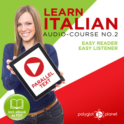Learn Italian - Easy Reader - Easy Listener Parallel Text Audio Course No. 2 - The Italian Easy Reader - Easy Audio Learning Course, Polyglot Planet