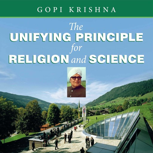 The Unifying Principle for Religion and Science, Gopi Krishna