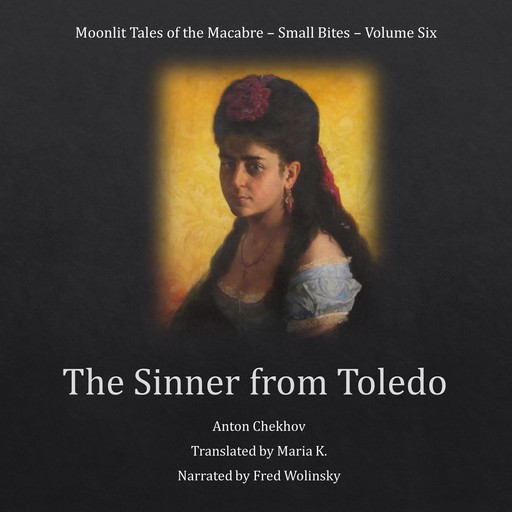 The Sinner from Toledo (Moonlit Tales of the Macabre - Small Bites Book 6), Anton Chekhov
