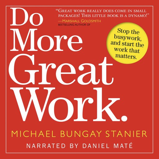 Do More Great Work, Michael Bungay Stainer
