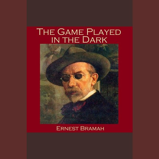 The Game Played in the Dark, Ernest Bramah