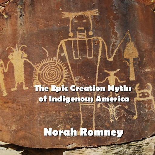 The Epic Creation Myths of Indigenous America, NORAH ROMNEY