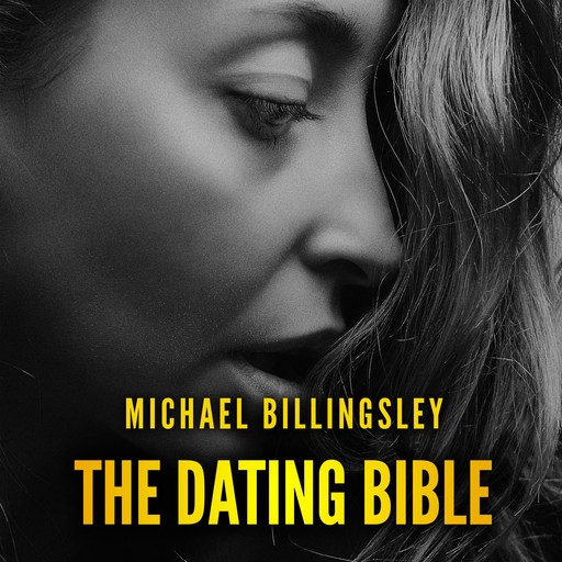The Dating Bible: The playbook to win women with charm and charisma and date girls of your dreams, Michael Billingsley