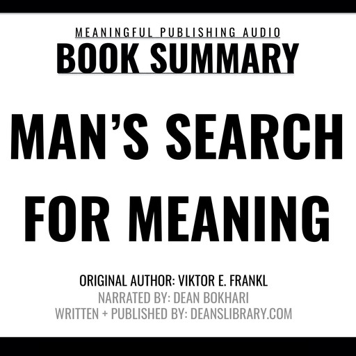 Summary: Man's Search for Meaning by Viktor E. Frankl, e-AudioProductions. com, Meaningful Publishing