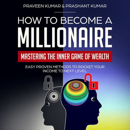 How to Become a Millionaire: Mastering the Inner Game of Wealth, Prashant Kumar, Praveen Kumar