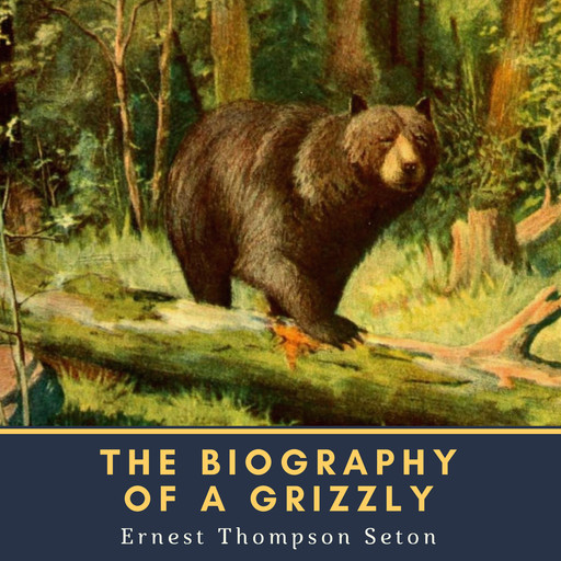 The Biography of a Grizzly, Ernest Thompson Seton
