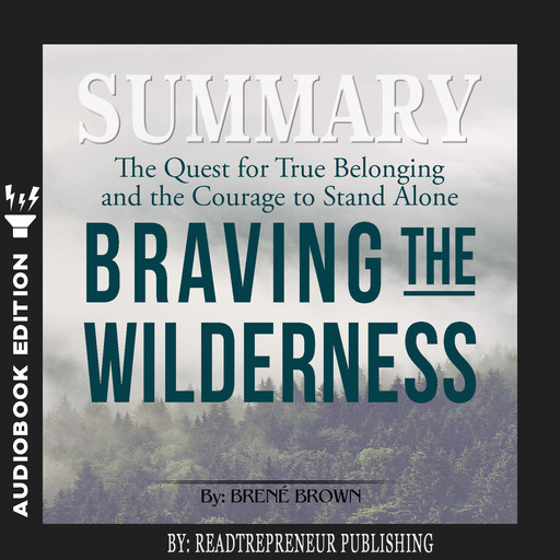 Summary of Braving the Wilderness: The Quest for True Belonging and the Courage to Stand Alone by Brene Brown, Readtrepreneur Publishing