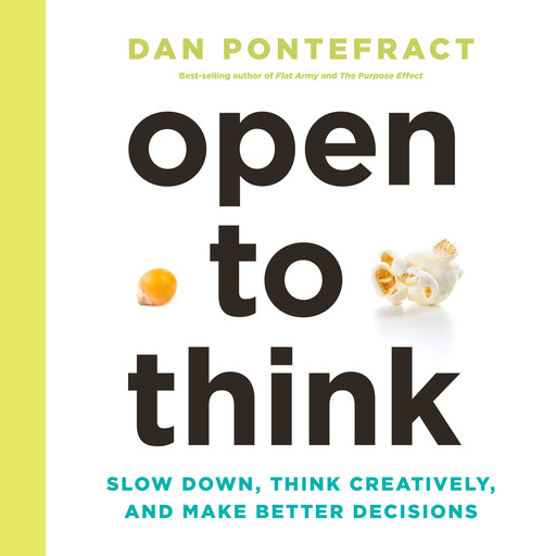 Open to Think: Slow Down, Think Creatively, and Make Better Decisions, Dan Pontefract