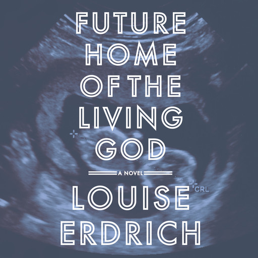 Future Home of the Living God, Louise Erdrich