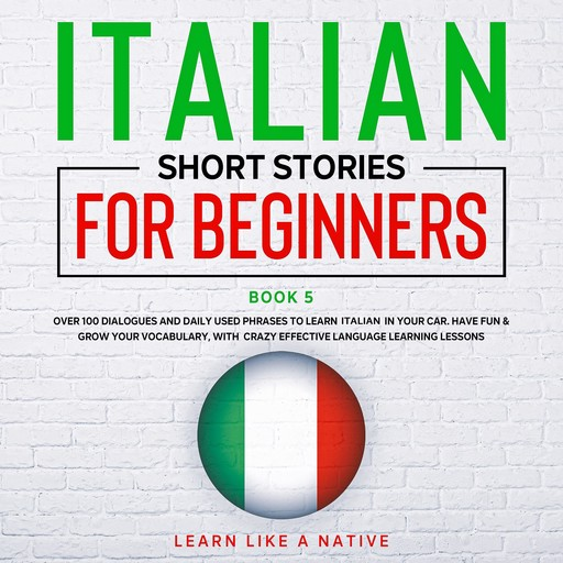 Italian Short Stories for Beginners Book 5, Learn Like A Native