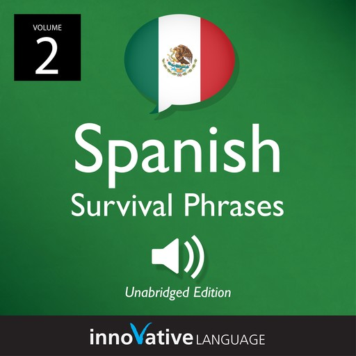 Learn Spanish: Mexican Spanish Survival Phrases, Volume 2, Innovative Language Learning