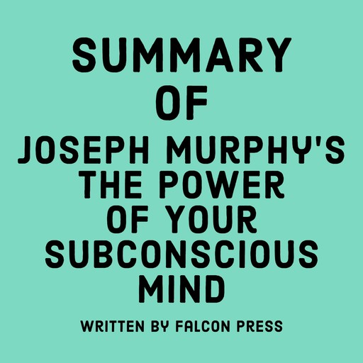 Summary of Joseph Murphy's The Power of Your Subconscious Mind, Falcon Press