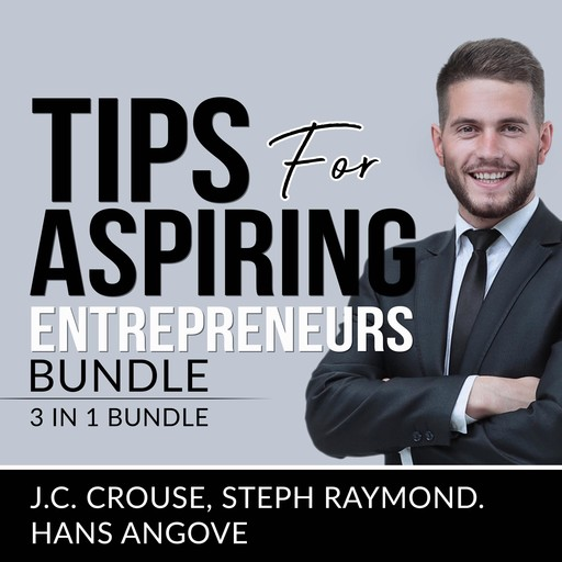 Tips for Aspiring Entrepreneurs Bundle, 3 in 1 Bundle, Starting a Business, Effective Entrepreneurship, and The Accounting Game, J.C. Crouse, Steph Raymond, and Hans Angove
