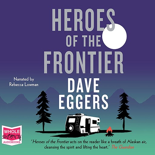 Heroes of the Frontier, Dave Eggers