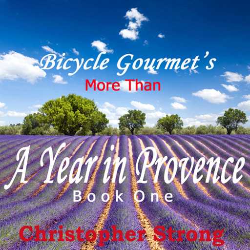 More Than a Year in Provence - Endless Tour de France Travel, Christopher Strong