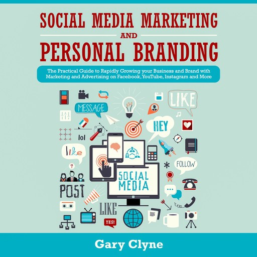 Social Media Marketing and Personal Branding Bible: The Practical Guide to Rapidly Growing your Business and Brand with Marketing and Advertising on Facebook, YouTube, Instagram and More, Gary Clyne