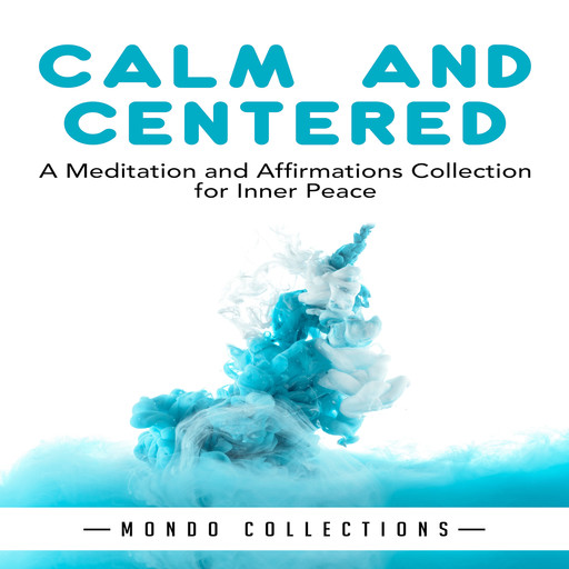 Calm and Centered: A Meditation and Affirmations Collection for Inner Peace, Mondo Collections