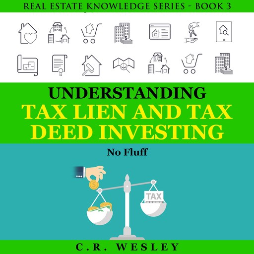 Understanding Tax Lien and Tax Deed Investing, C.R. Wesley