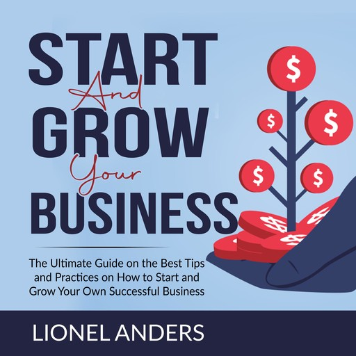 Start and Grow Your Business, Lionel Anders