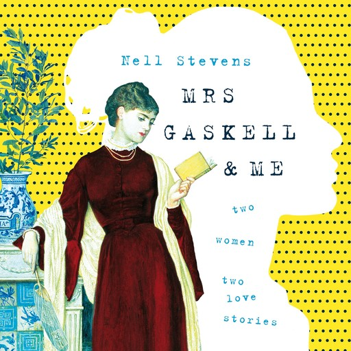 Mrs Gaskell and Me, Nell Stevens