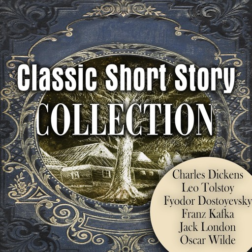 Classic Short Story Collection, Oscar Wilde, Franz Kafka, Leo Tolstoy, Charles Dickens, Jack London, Fyodor Dostoevsky