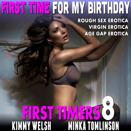 First Time for My Birthday : First Timers 8 (Rough Sex Erotica Virgin Erotica Age Gap Erotica), Kimmy Welsh