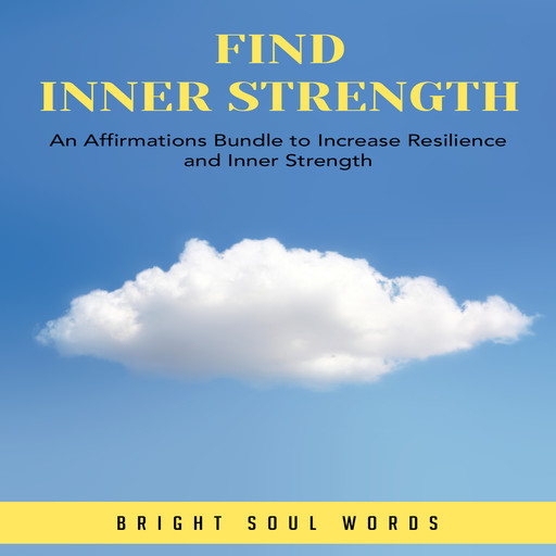 Find Inner Strength: An Affirmations Bundle to Increase Resilience and Inner Strength, Bright Soul Words