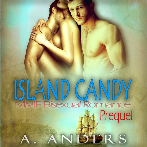 Island Candy Prequel: MMF Bisexual Romance, A. Anders