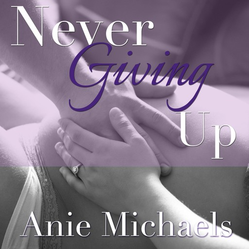 Never Giving Up, Anie Michaels