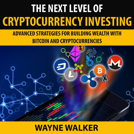 The Next Level Of Cryptocurrency Investing, Wayne Walker