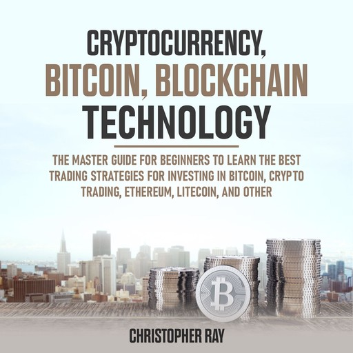 Cryptocurrency, Bitcoin, Blockchain Technology, Christopher Ray
