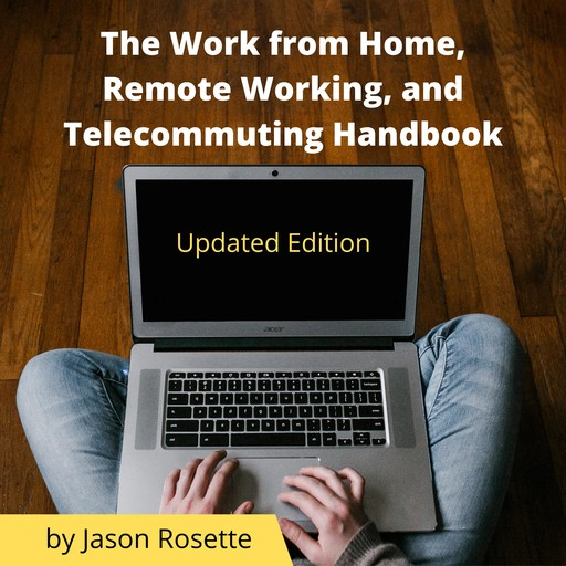 The Work from Home, Remote Working, and Telecommuting Handbook, Jason Rosette