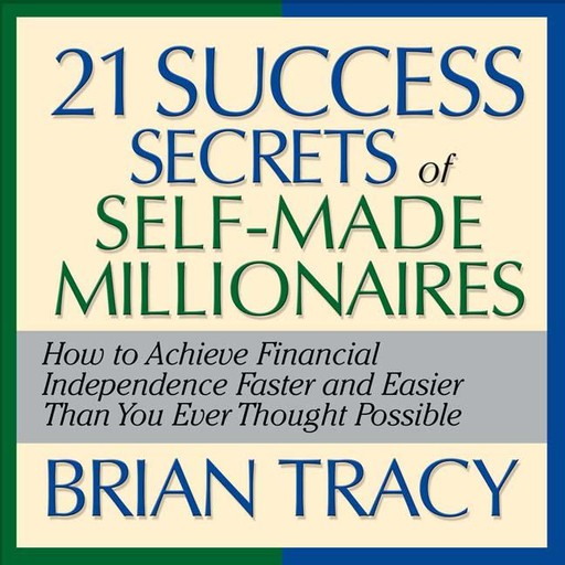 The 21 Success Secrets of Self-Made Millionaires, Brian Tracy