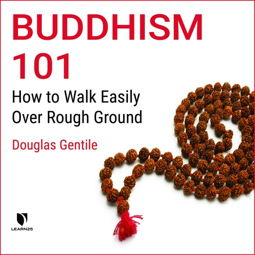 Buddhism 101: How to Walk Easily Over Rough Ground, Douglas Gentile