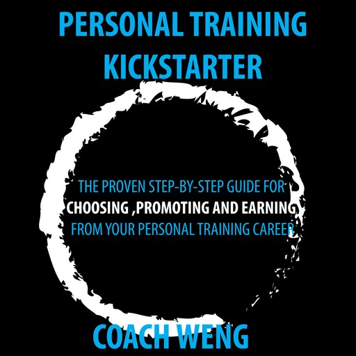 Personal Trainer Kick Starter -Learn How To Start , Build & Grow Your Training Career, Wenghonn Kan