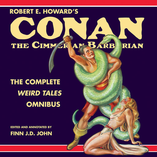 Robert E. Howard's Conan the Cimmerian Barbarian: The Complete Weird Tales Omnibus, Robert E.Howard