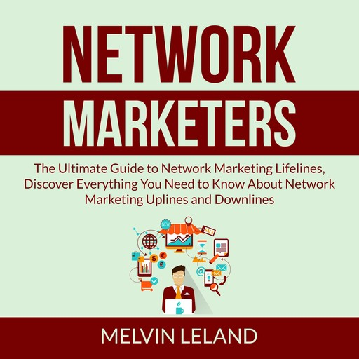 Network Marketers: The Ultimate Guide to Network Marketing Lifelines, Discover Everything You Need to Know About Network Marketing Uplines and Downlines, Leland Melvin