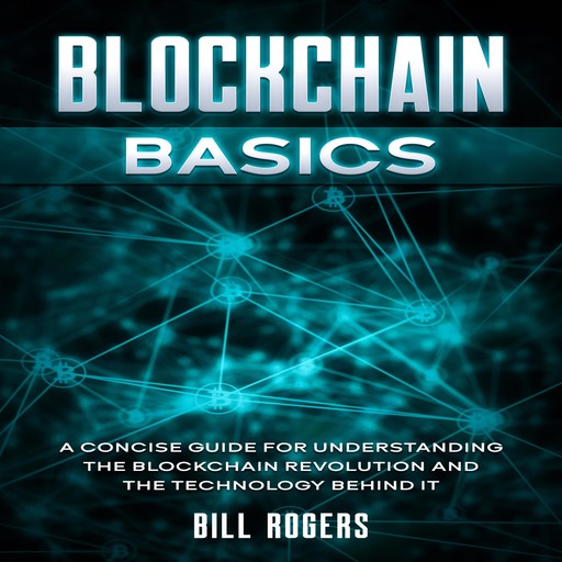 Blockchain Basics: A Concise Guide for Understanding the Blockchain Revolution and the Technology Behind It, Bill Rogers