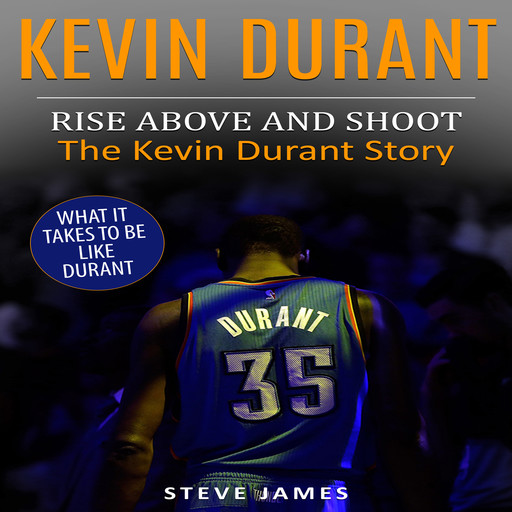 Kevin Durant: Rise Above And Shoot, The Kevin Durant Story, Steve James