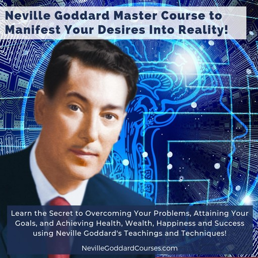 Neville Goddard Master Course to Manifest Your Desires Into Reality Using The Law of Attraction, Neville Goddard Courses